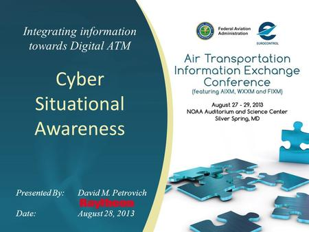 Integrating information towards Digital ATM Cyber Situational Awareness Presented By: David M. Petrovich Date:August 28, 2013.