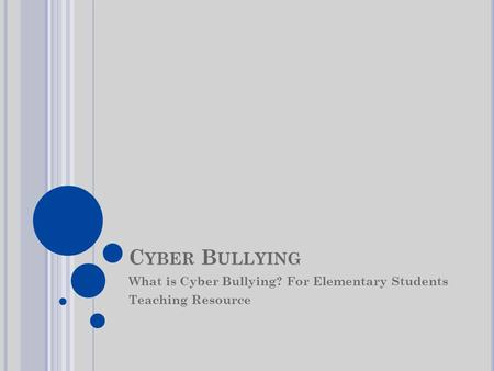 C YBER B ULLYING What is Cyber Bullying? For Elementary Students Teaching Resource.