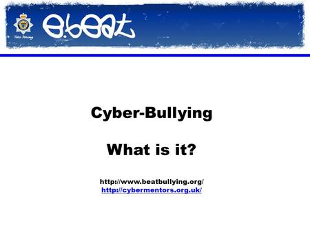 Cyber-Bullying What is it?