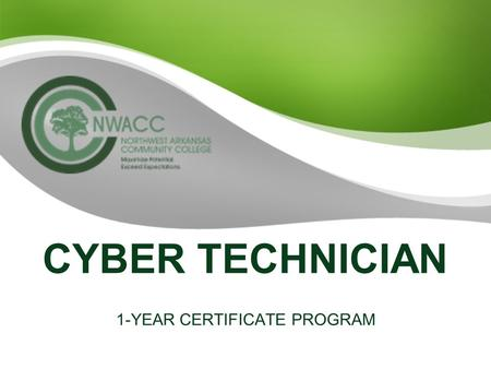 CYBER TECHNICIAN 1-YEAR CERTIFICATE PROGRAM. CYBER TECHNOLOGY Developing talent. On demand Train for a new career in as little as one year –Work toward.