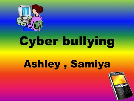 Cyber bullying Ashley, Samiya. Cyber bullying Bulling which uses e-technology as a means of victimizing others. It is the use of an internet service or.