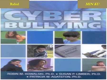 RahulMIN KU WHAT TO DO IF CYBER-BULLYING OCCURS Firstly protect your number- only give it to friends and don't leave your mobile where others can.