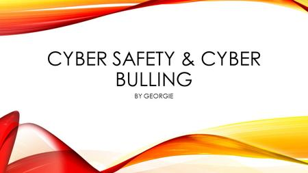 CYBER SAFETY & CYBER BULLING BY GEORGIE. CYBER SAFETY THINGS YOU SHOULD NEVER SHARE ON THE INTERNET ARE Username password full name Address phone School.