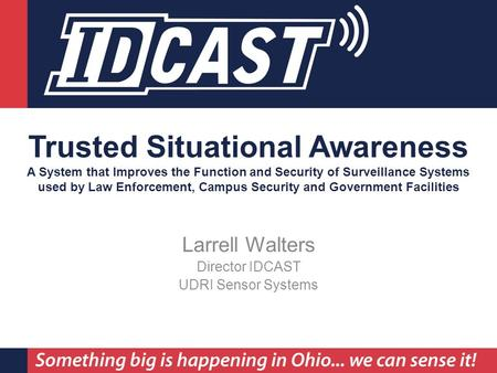 Sensor Systems Division Trusted Situational Awareness A System that Improves the Function and Security of Surveillance Systems used by Law Enforcement,