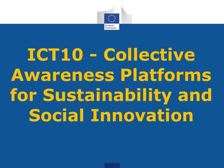 ICT10 - Collective Awareness Platforms for Sustainability and Social Innovation.