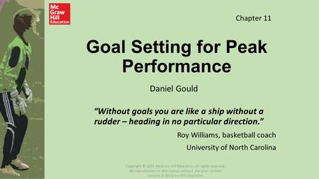 "Goal Setting for Peak Performance ""Without goals you are like a ship without a rudder – heading in no particular direction."" Roy Williams, basketball coach."