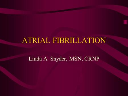 ATRIAL FIBRILLATION Linda A. Snyder, MSN, CRNP. Definition: A common arrhythmia characterized by chaotic, rapid, discontinuous atrial depolarizations.