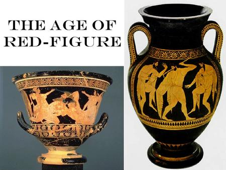 The Age of Red-Figure. Intro Red figure technique invented in Athens The opposite in technique to black figure Adding details with paint (rather than.