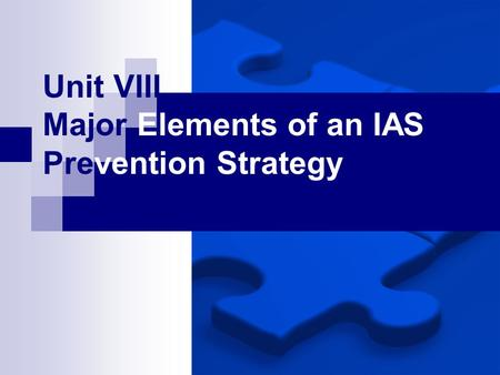 Unit VIII Major Elements of an IAS Prevention Strategy.
