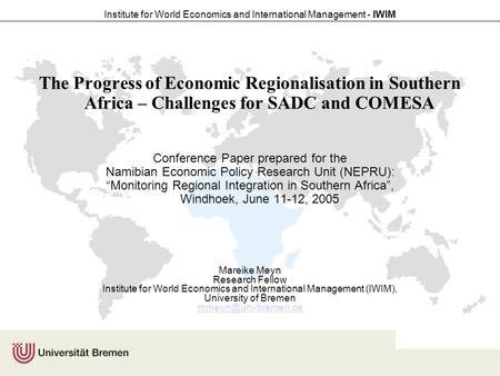 Institute for World Economics and International Management - IWIM The Progress of Economic Regionalisation in Southern Africa – Challenges for SADC and.
