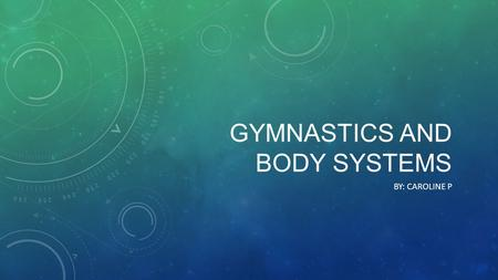 Gymnastics and body systems