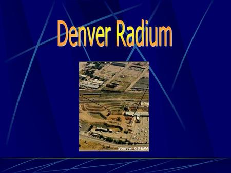 Location In the mountain of Colorado consist of numerous sites in Denver area which contaminate with radioactive soils and Debris. There are about 65.