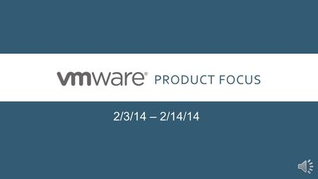 PRODUCT FOCUS 2/3/14 – 2/14/14 INTRODUCTION Our Product Focus for the next two weeks is VMware. VMware is the current industry leader in server / data.