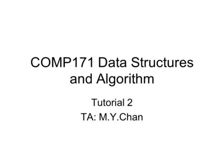 COMP171 Data Structures and Algorithm Tutorial 2 TA: M.Y.Chan.