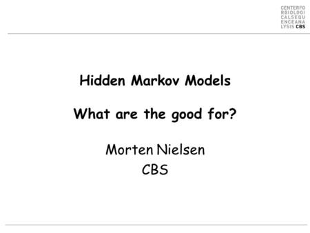 Hidden Markov Models What are the good for? Morten Nielsen CBS.