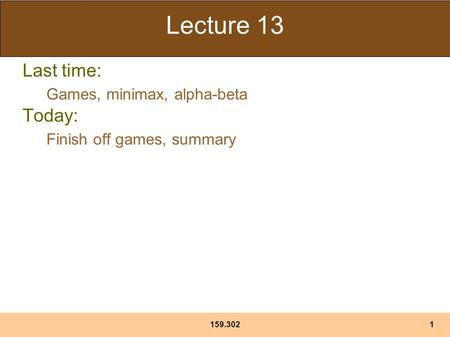 159.3021 Lecture 13 Last time: Games, minimax, alpha-beta Today: Finish off games, summary.