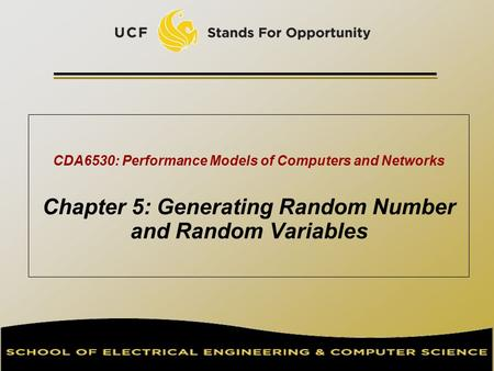 CDA6530: Performance Models of Computers and Networks Chapter 5: Generating Random Number and Random Variables TexPoint fonts used in EMF. Read the TexPoint.