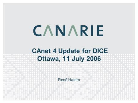 CAnet 4 Update for DICE Ottawa, 11 July 2006 René Hatem.