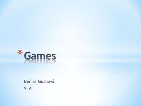 Denisa Muchová 9. A. Structured playing, usually undertaken for enjoyment and sometimes used as an educational tool. Games are distinct from work, which.