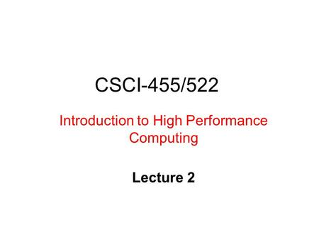 CSCI-455/522 Introduction to High Performance Computing Lecture 2.