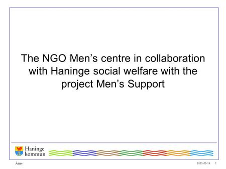 2015-05-16 1 The NGO Men's centre in collaboration with Haninge social welfare with the project Men's Support Ämne.