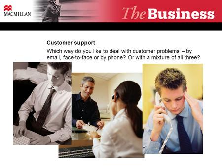 Customer support Which way do you like to deal with customer problems – by email, face-to-face or by phone? Or with a mixture of all three?