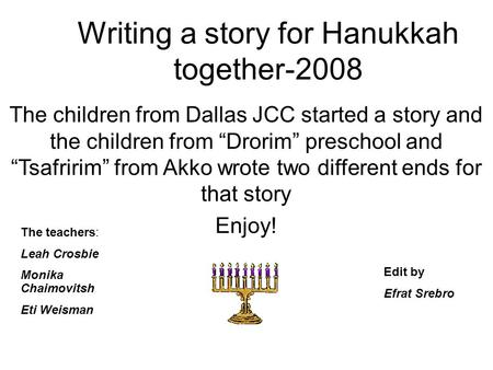 "Writing a story for Hanukkah together-2008 The children from Dallas JCC started a story and the children from ""Drorim"" preschool and ""Tsafririm"" from Akko."