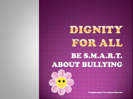 BE S.M.A.R.T. ABOUT BULLYING Poughkeepsie City School District.