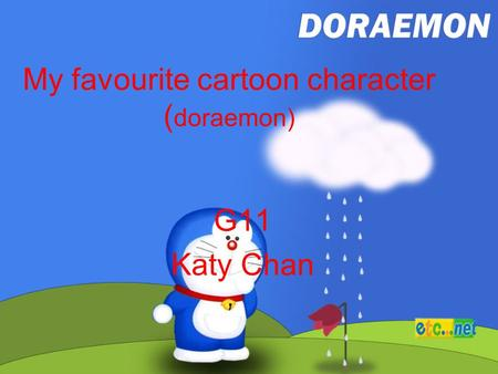 My favourite cartoon character ( doraemon) G11 Katy Chan.