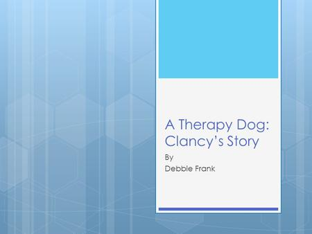 A Therapy Dog: Clancy's Story By Debbie Frank. Hi! My name is Clancy.
