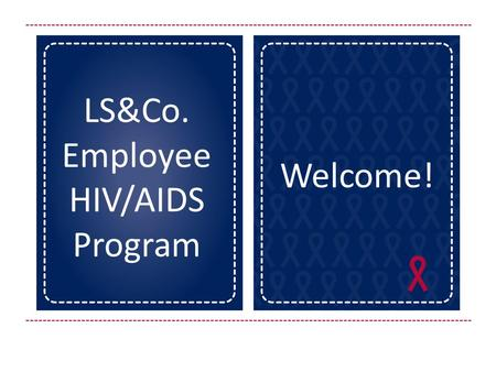 LS&Co. Employee HIV/AIDS Program Welcome!. Q: I am encouraging Paul to apply for a promotion but he is reluctant to because he is HIV- positive. He shared.