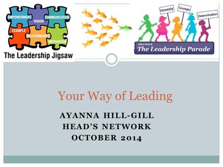 AYANNA HILL-GILL HEAD'S NETWORK OCTOBER 2014 Your Way of Leading.