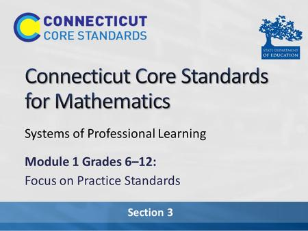 Section 3 Systems of Professional Learning Module 1 Grades 6–12: Focus on Practice Standards.