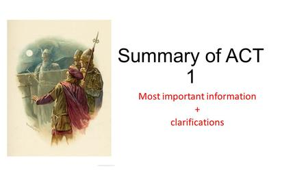 Summary of ACT 1 Most important information + clarifications.
