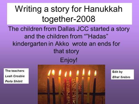 "Writing a story for Hanukkah together-2008 The children from Dallas JCC started a story and the children from """"Hadas"" kindergarten in Akko wrote an ends."