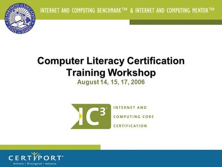 Computer Literacy Certification Training Workshop Computer Literacy Certification Training Workshop August 14, 15, 17, 2006.