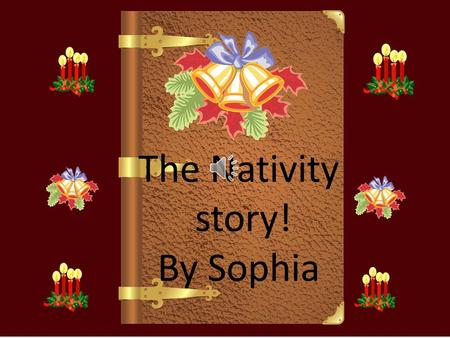 The Nativity story! By Sophia