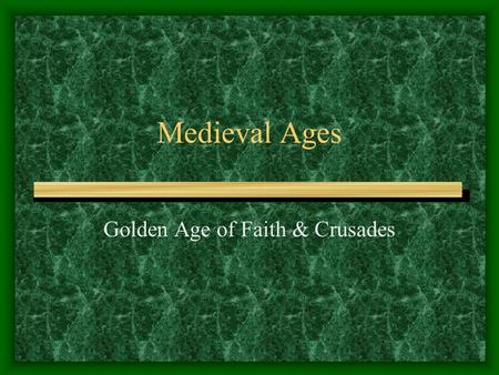 Medieval Ages Golden Age of Faith & Crusades. The Church The Church's influence could be found in all facets of people's everyday lives in medieval society.