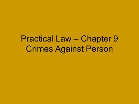 Practical Law – Chapter 9 Crimes Against Person. Homicide is the killing of one human being by another. Homicides may be criminal or non-criminal. I.Criminal.