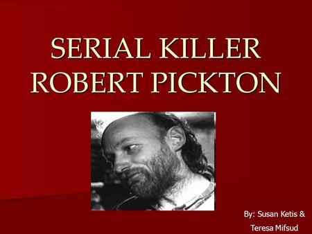 Serial Killer Presentation Andreina & Melanie  Robert