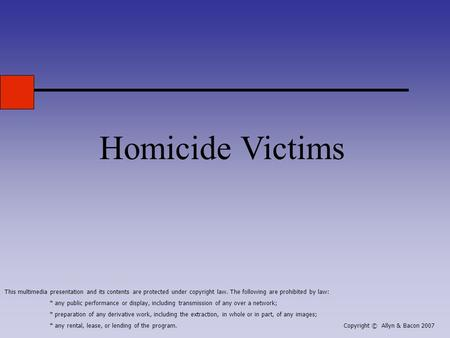 Homicide Victims This multimedia presentation and its contents are protected under copyright law. The following are prohibited by law: * any public performance.
