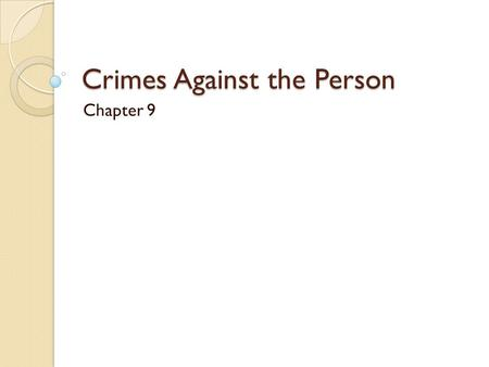Crimes Against the Person Chapter 9. Homicides Criminal: ◦ Committed with intent (plan) ◦ Also if person acted reckless without regards to human life.