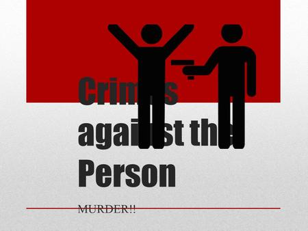 Crimes against the Person MURDER!!. Offences against the person include homicide, rape and assault. Murder is the main offence within homicide and the.