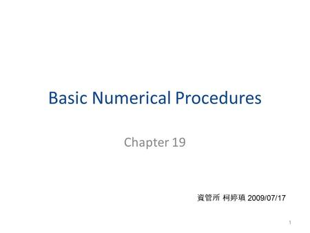 Basic Numerical Procedures Chapter 19 1 資管所 柯婷瑱 2009/07/17.
