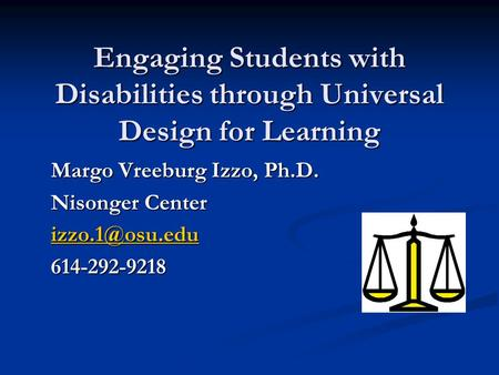 Engaging Students with Disabilities through Universal Design for Learning Margo Vreeburg Izzo, Ph.D. Nisonger Center 614-292-9218.