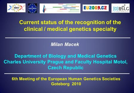 Current status of the recognition of the clinical / medical genetics specialty Milan Macek Department of Biology and Medical Genetics Charles University.