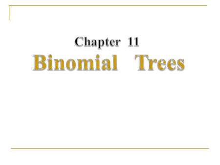 Chapter 11 Binomial Trees
