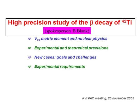 High precision study of the  decay of 42 Ti  V ud matrix element and nuclear physics  Experimental and theoretical precisions  New cases: goals and.
