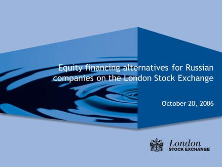 Equity financing alternatives for Russian companies on the London Stock Exchange October 20, 2006.
