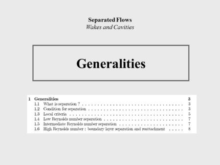 Generalities Separated Flows Wakes and Cavities. 1.1 What is separation ? A streamline leaves the body and turns into the interior of the fluid 2D separation.